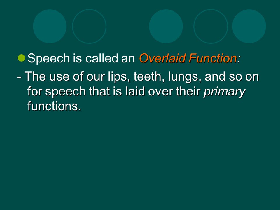 Speech is called an Overlaid Function:
