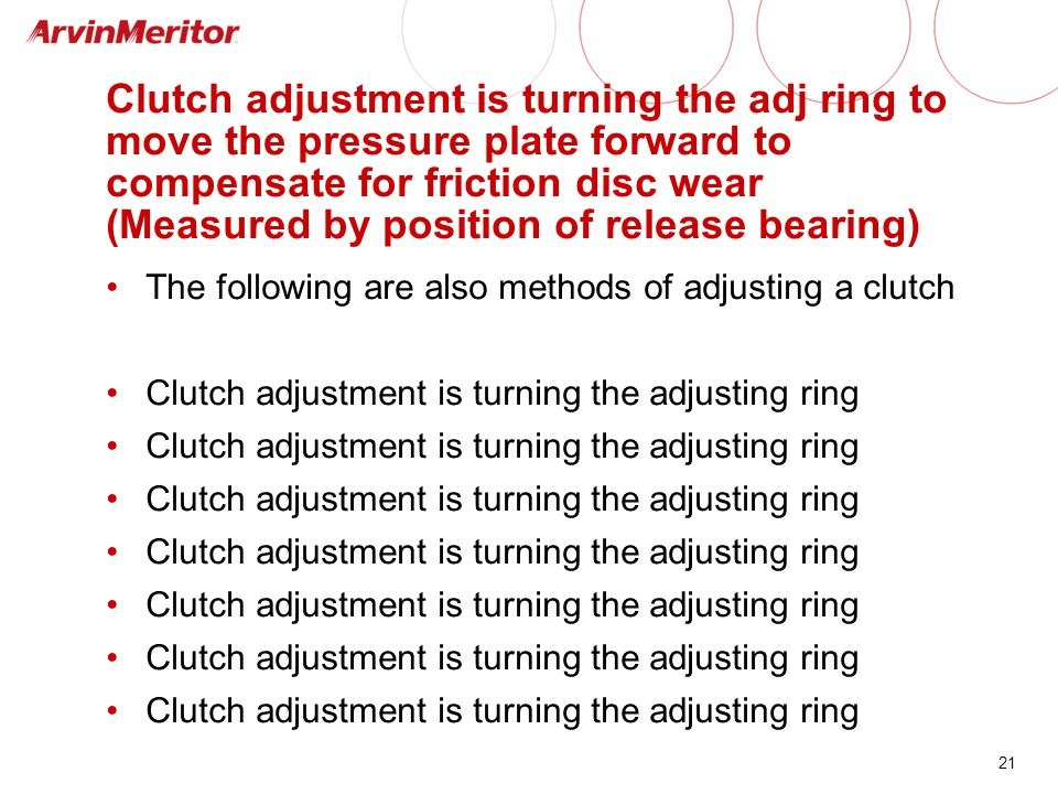 Clutch adjustment is turning the adj ring to move the pressure plate forward to compensate for friction disc wear (Measured by position of release bearing)