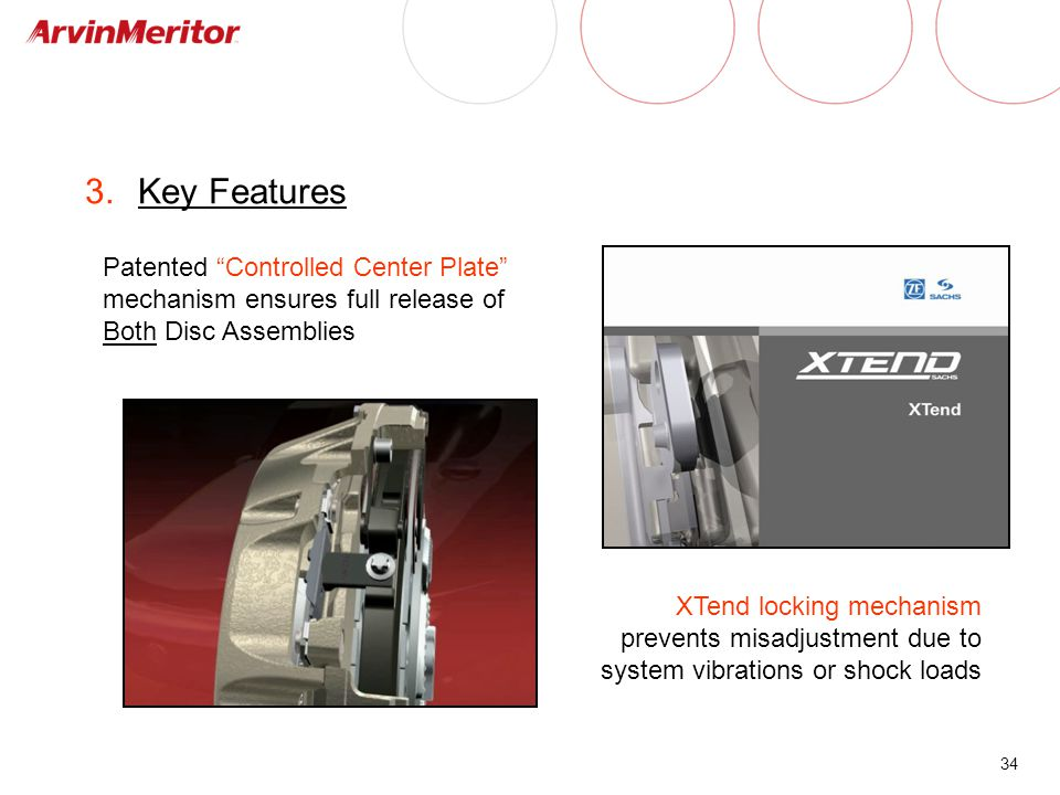 Key Features Patented Controlled Center Plate mechanism ensures full release of Both Disc Assemblies.