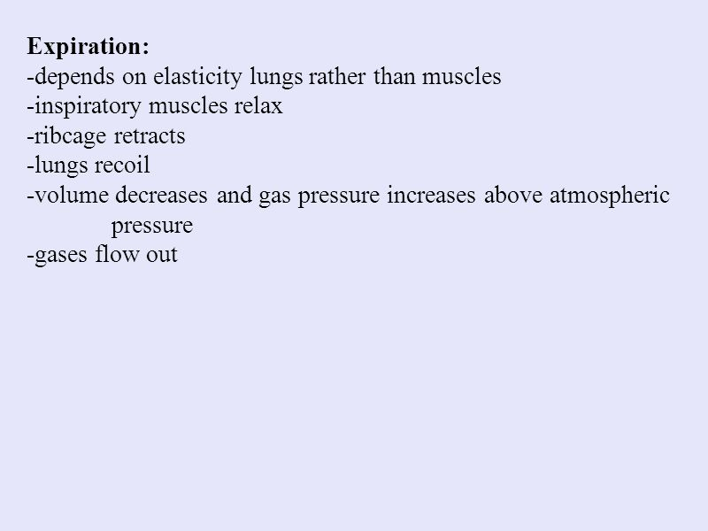 Expiration: -depends on elasticity lungs rather than muscles. -inspiratory muscles relax. -ribcage retracts.