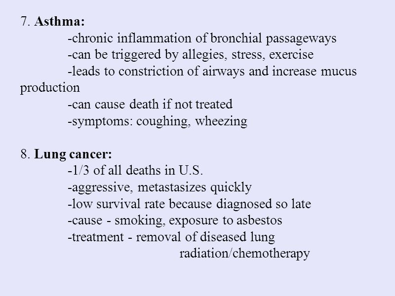 7. Asthma: -chronic inflammation of bronchial passageways. -can be triggered by allegies, stress, exercise.