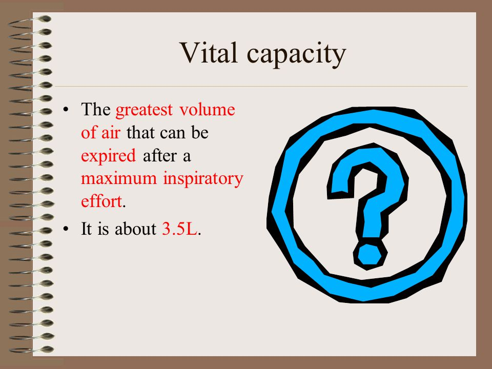 Vital capacity The greatest volume of air that can be expired after a maximum inspiratory effort.
