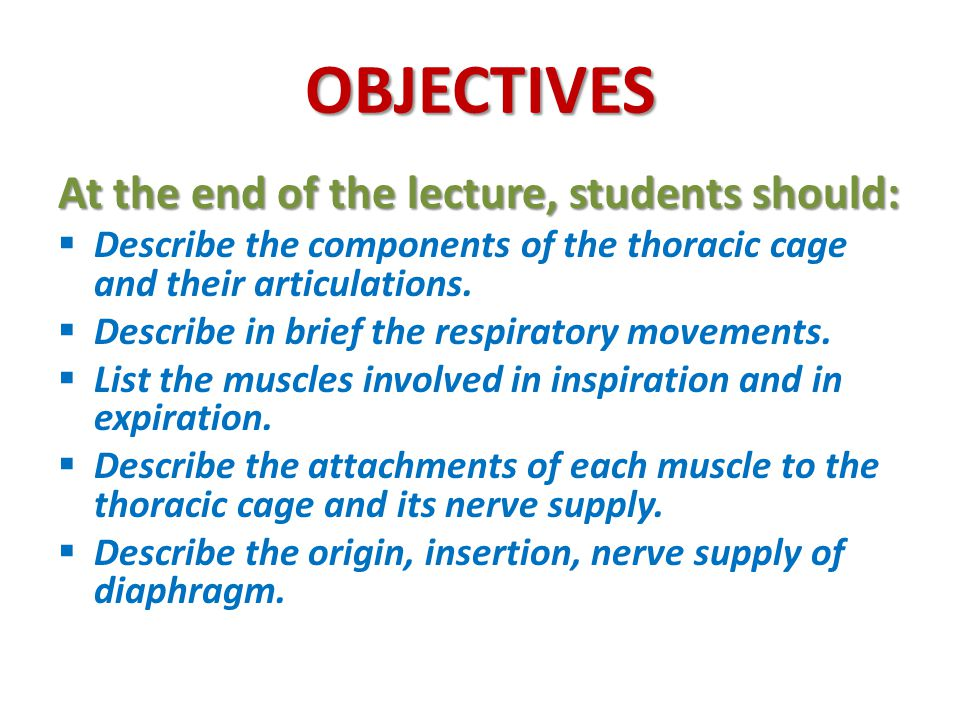 OBJECTIVES At the end of the lecture, students should: