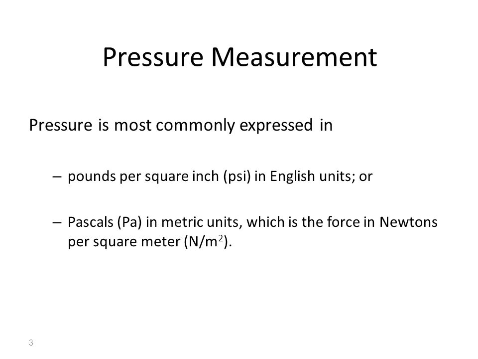 Pressure Measurement Pressure is most commonly expressed in