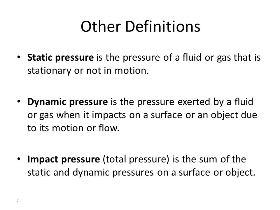 Other Definitions Static pressure is the pressure of a fluid or gas that is stationary or not in motion.