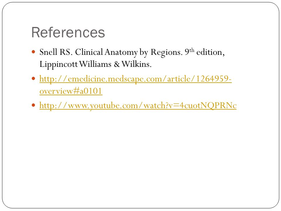 References Snell RS. Clinical Anatomy by Regions. 9th edition, Lippincott Williams & Wilkins.