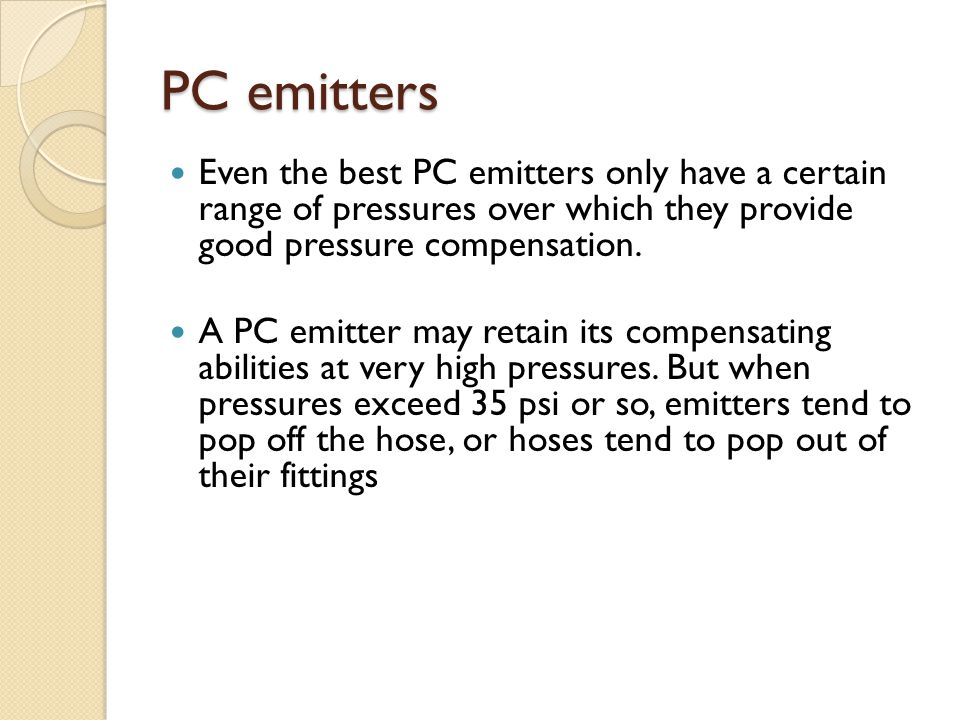 PC emitters Even the best PC emitters only have a certain range of pressures over which they provide good pressure compensation.