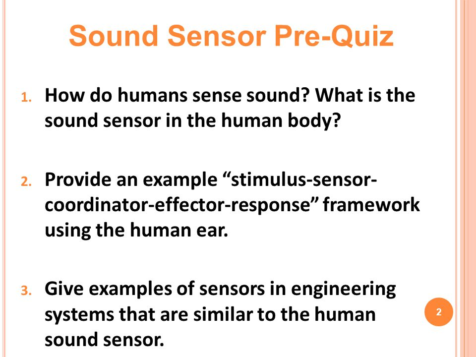 Sound Sensor Pre-Quiz How do humans sense sound What is the sound sensor in the human body