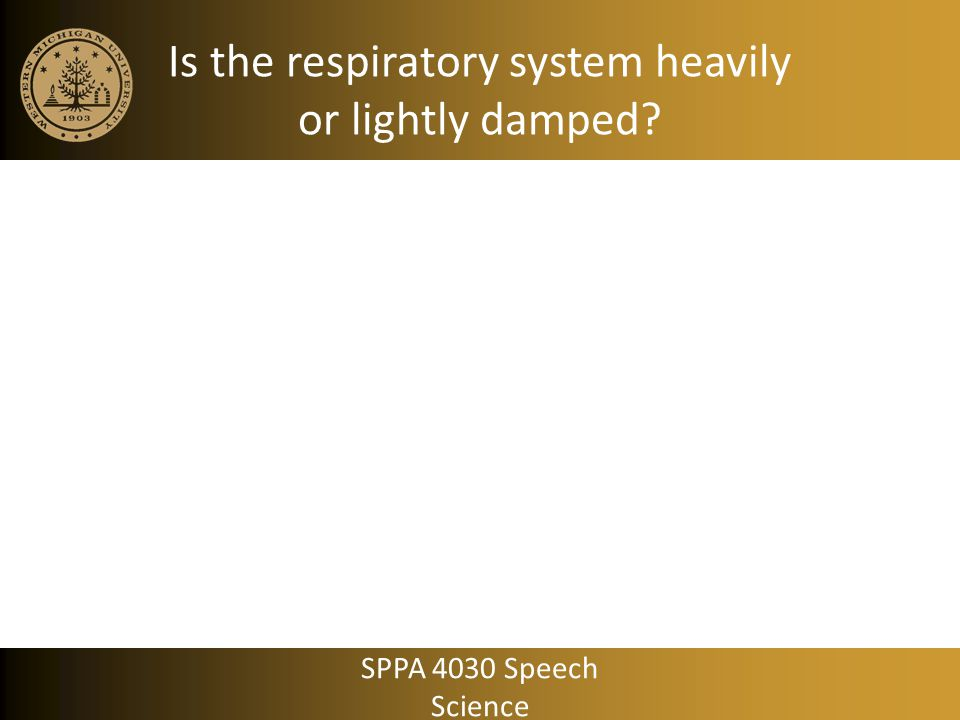 Is the respiratory system heavily or lightly damped