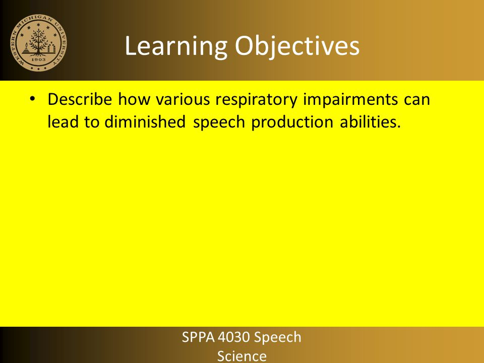 Learning Objectives Describe how various respiratory impairments can lead to diminished speech production abilities.