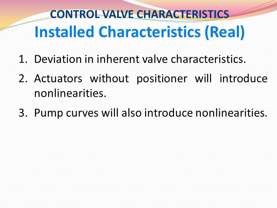 CONTROL VALVE CHARACTERISTICS Installed Characteristics (Real)