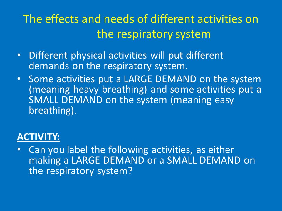 The effects and needs of different activities on the respiratory system
