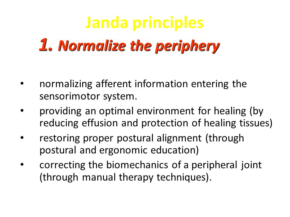 Janda principles Normalize the periphery