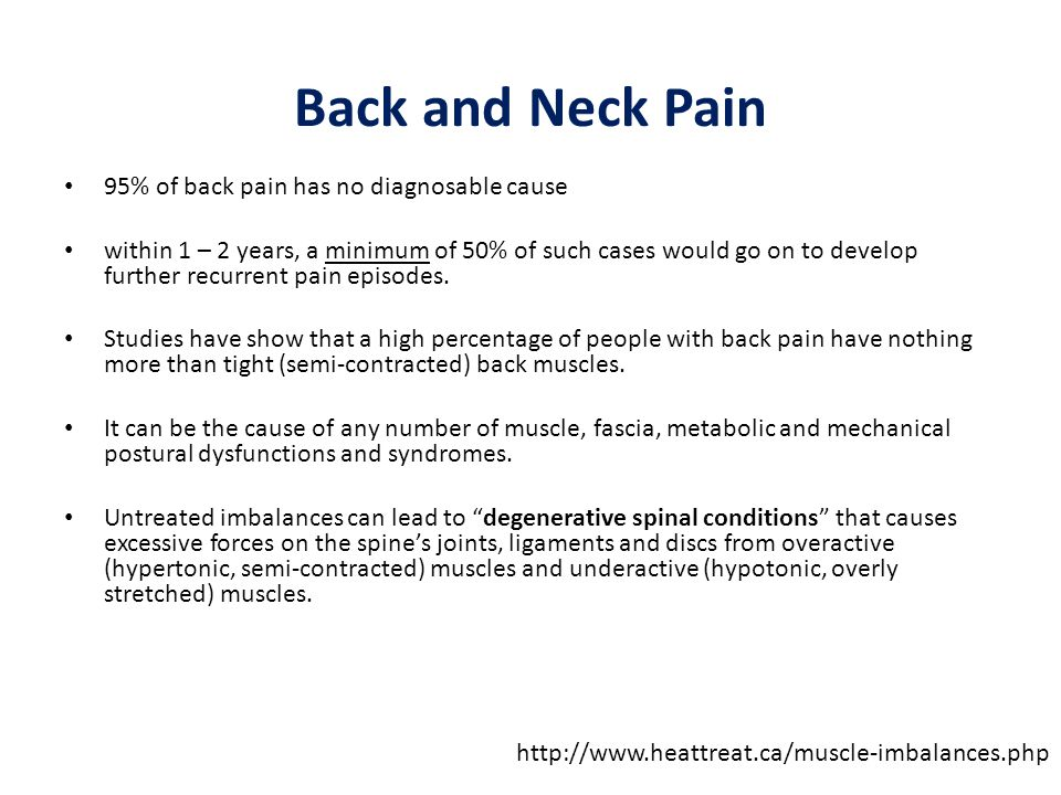 Back and Neck Pain 95% of back pain has no diagnosable cause