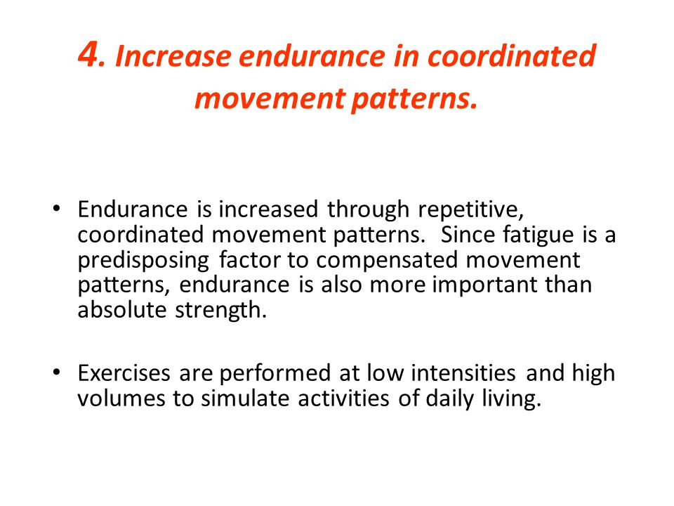 4. Increase endurance in coordinated movement patterns.