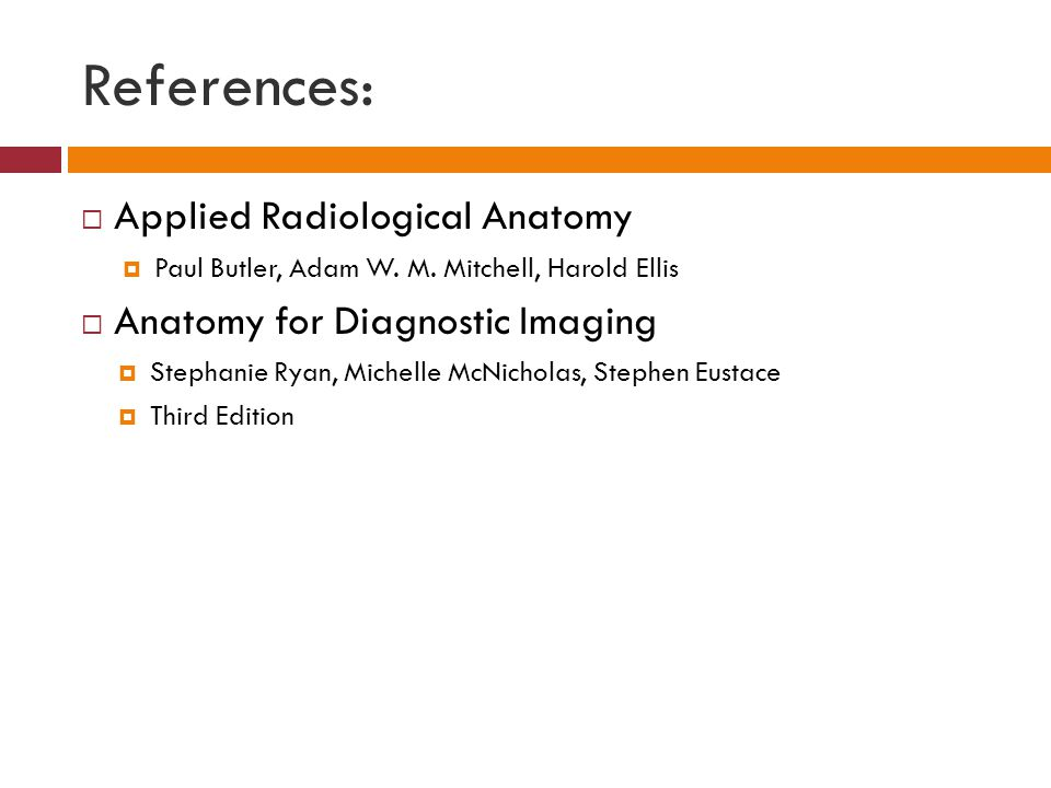 References: Applied Radiological Anatomy