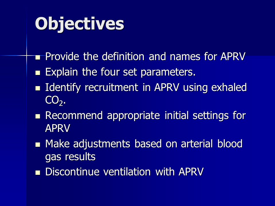 Objectives Provide the definition and names for APRV