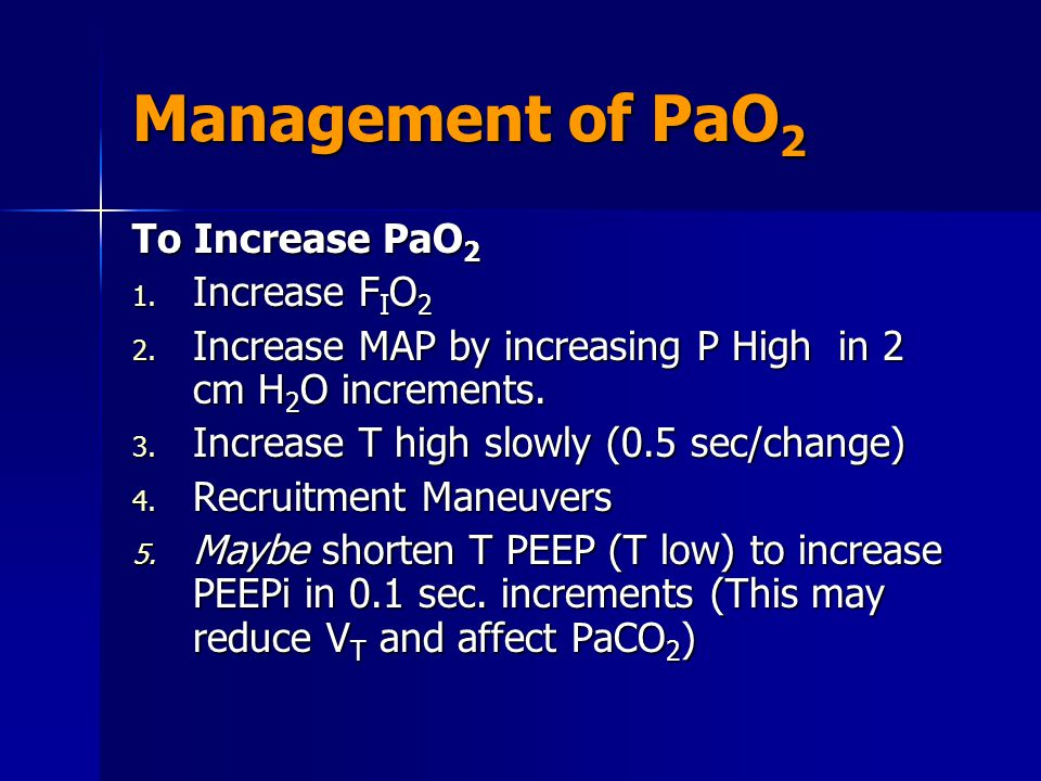 Management of PaO2 To Increase PaO2 Increase FIO2