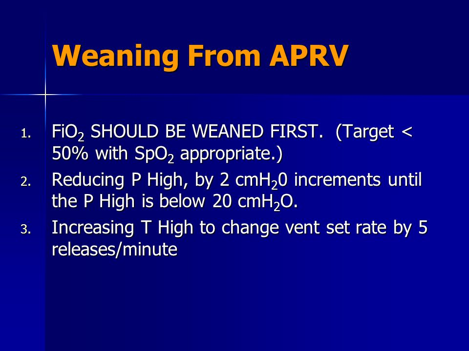 Weaning From APRV FiO2 SHOULD BE WEANED FIRST. (Target < 50% with SpO2 appropriate.)