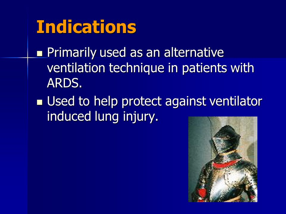 Indications Primarily used as an alternative ventilation technique in patients with ARDS.