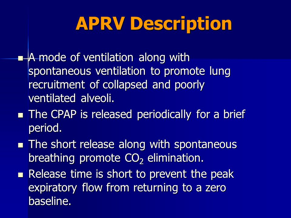 APRV Description A mode of ventilation along with spontaneous ventilation to promote lung recruitment of collapsed and poorly ventilated alveoli.