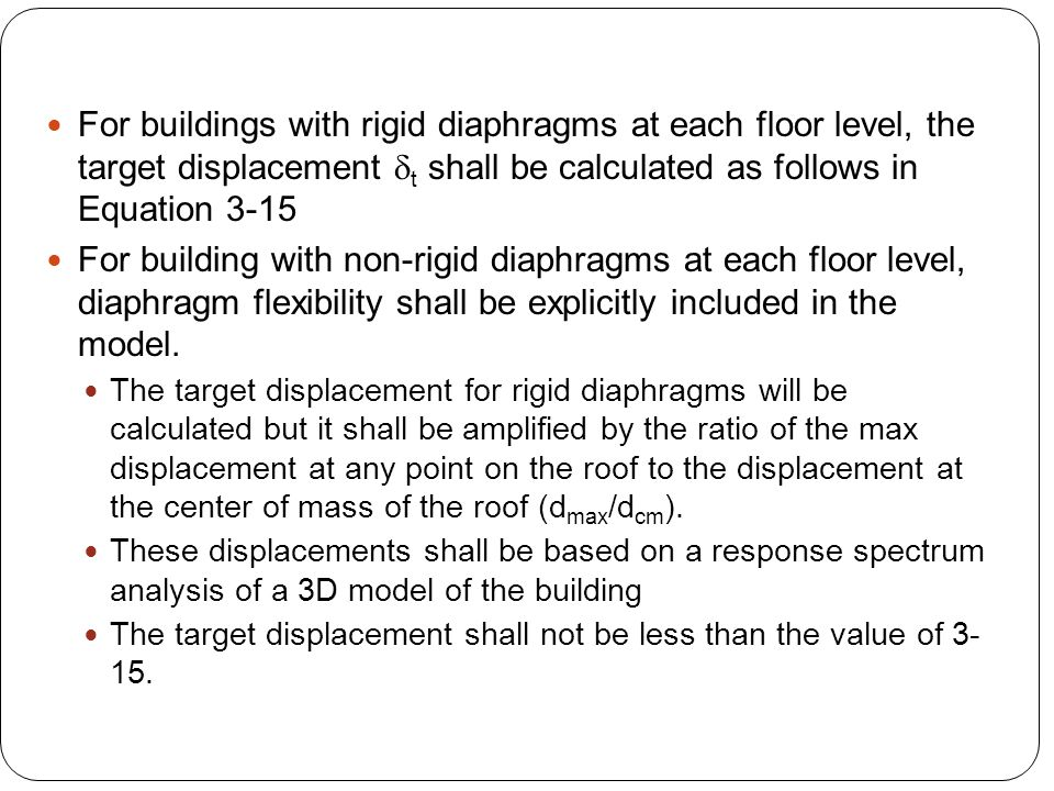 For buildings with rigid diaphragms at each floor level, the target displacement dt shall be calculated as follows in Equation 3-15