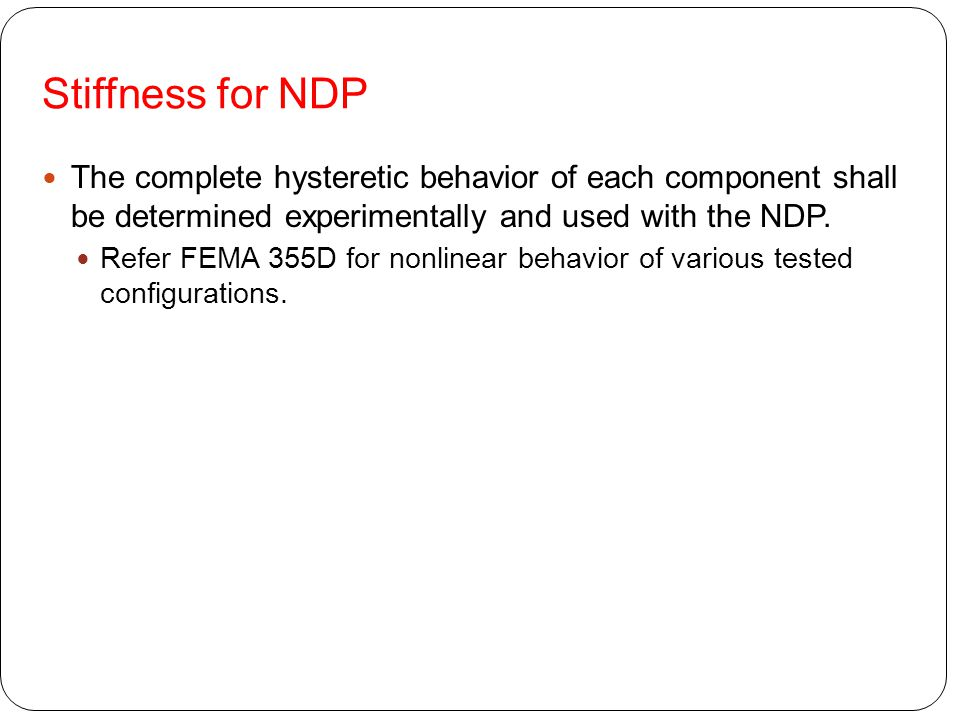 Stiffness for NDP The complete hysteretic behavior of each component shall be determined experimentally and used with the NDP.