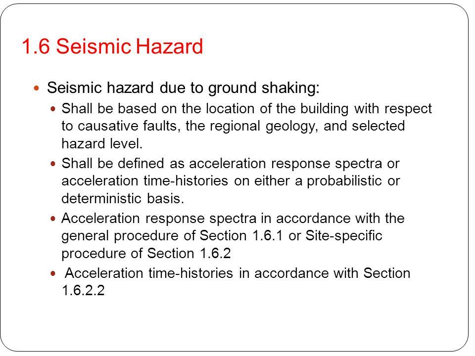 1.6 Seismic Hazard Seismic hazard due to ground shaking: