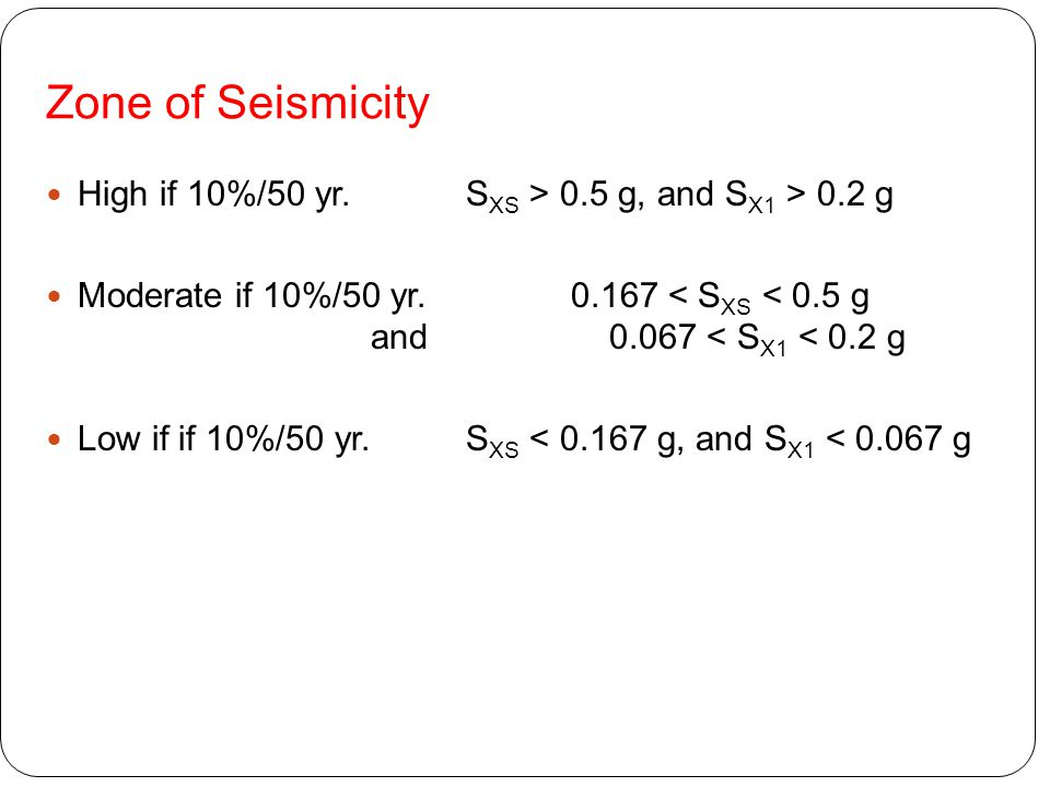 Zone of Seismicity High if 10%/50 yr. SXS > 0.5 g, and SX1 > 0.2 g.