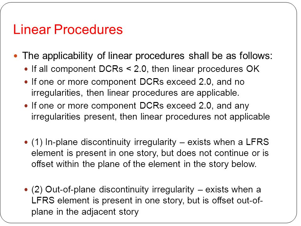 Linear Procedures The applicability of linear procedures shall be as follows: If all component DCRs < 2.0, then linear procedures OK.