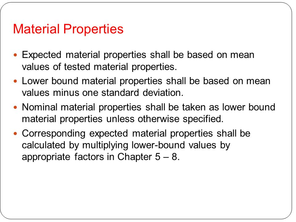 Material Properties Expected material properties shall be based on mean values of tested material properties.