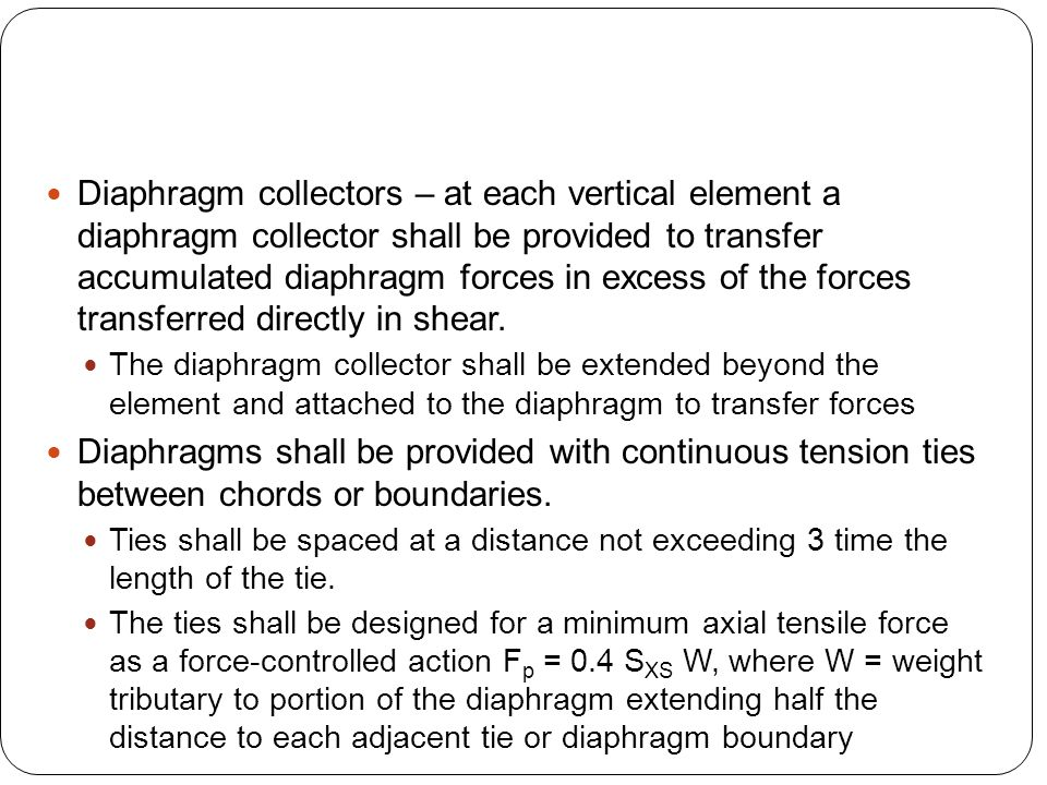 Diaphragm collectors – at each vertical element a diaphragm collector shall be provided to transfer accumulated diaphragm forces in excess of the forces transferred directly in shear.