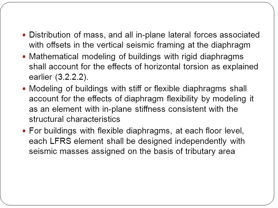 Distribution of mass, and all in-plane lateral forces associated with offsets in the vertical seismic framing at the diaphragm