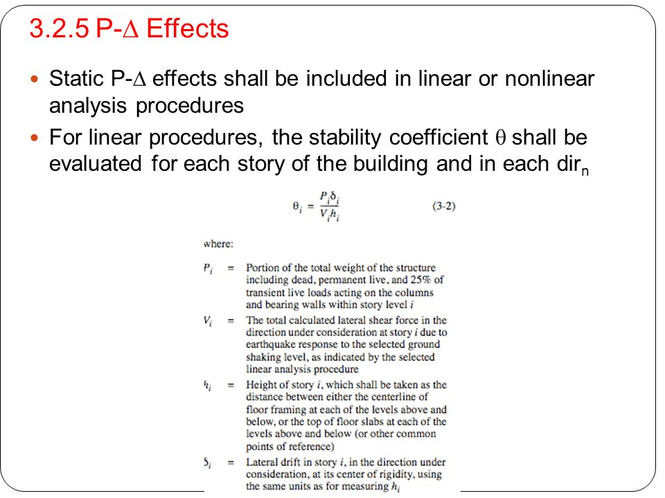 3.2.5 P-D Effects Static P-D effects shall be included in linear or nonlinear analysis procedures.