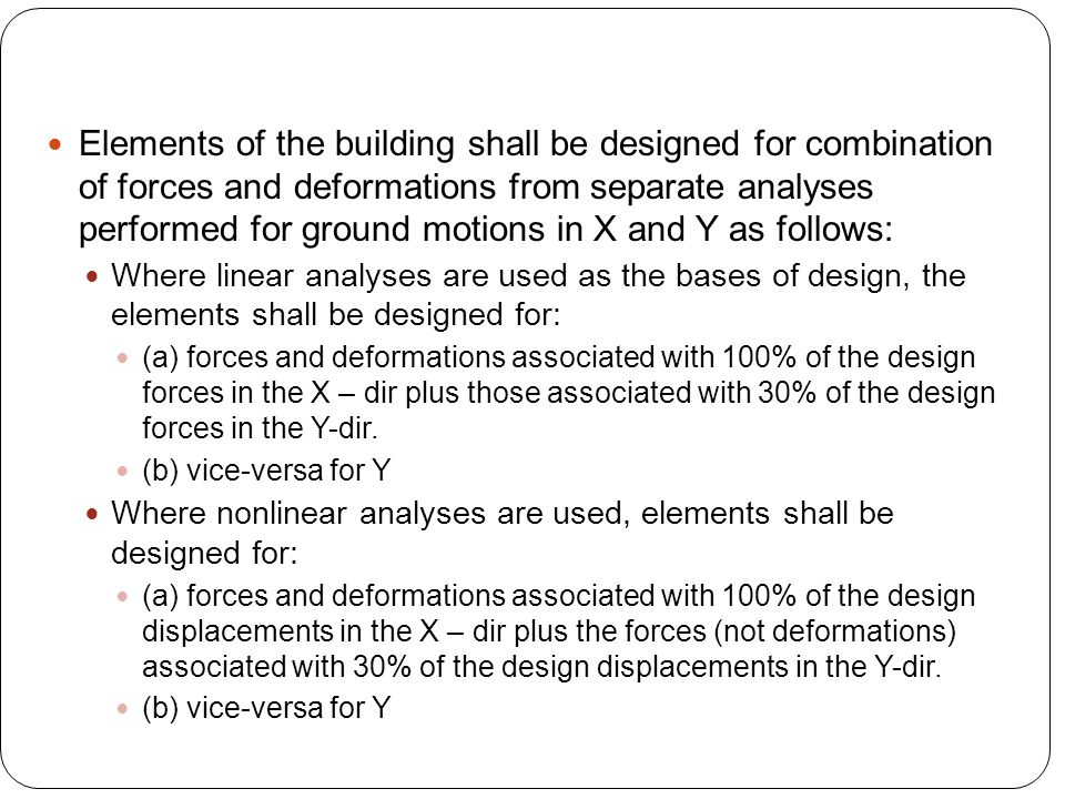 Elements of the building shall be designed for combination of forces and deformations from separate analyses performed for ground motions in X and Y as follows: