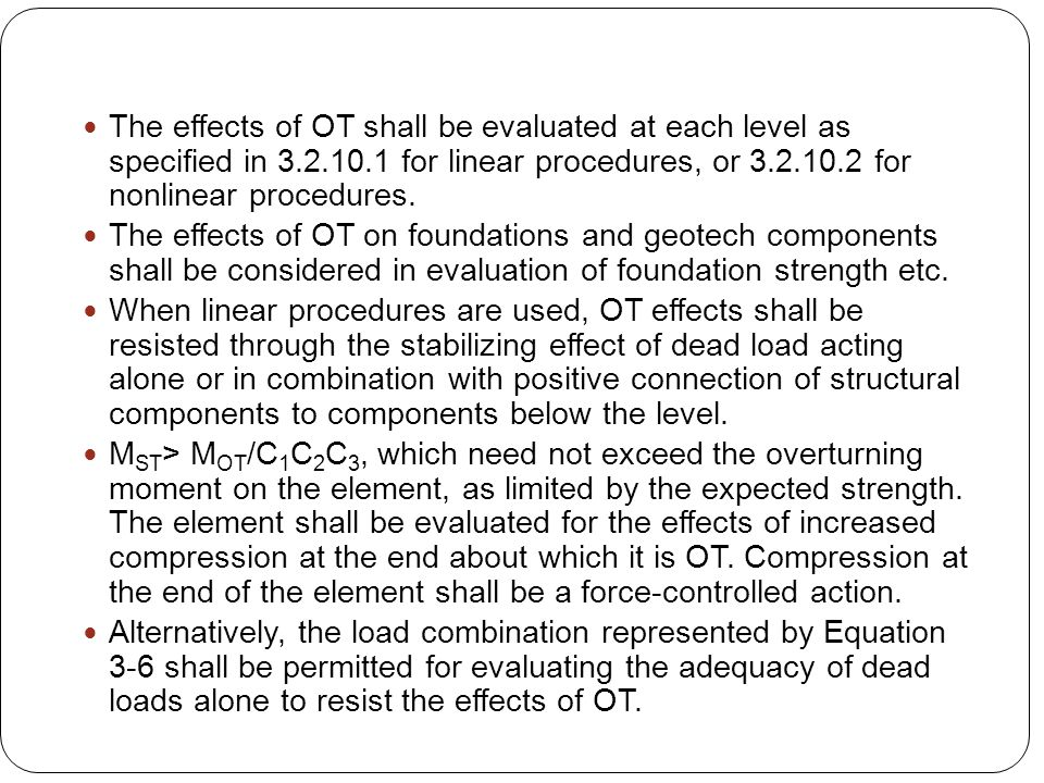 The effects of OT shall be evaluated at each level as specified in 3.2.10.1 for linear procedures, or 3.2.10.2 for nonlinear procedures.