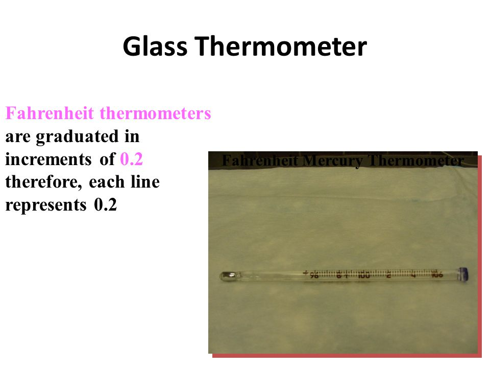 Glass Thermometer Fahrenheit thermometers are graduated in