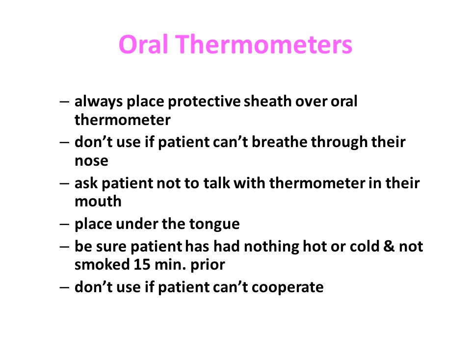 Oral Thermometers always place protective sheath over oral thermometer