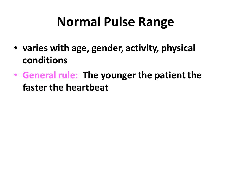 Normal Pulse Range varies with age, gender, activity, physical conditions.