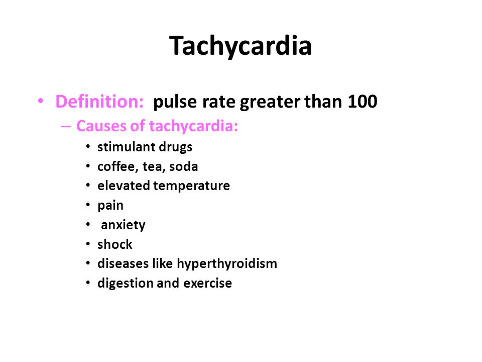 Tachycardia Definition: pulse rate greater than 100