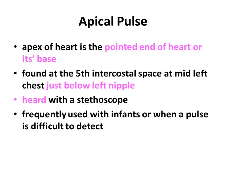 Apical Pulse apex of heart is the pointed end of heart or its' base