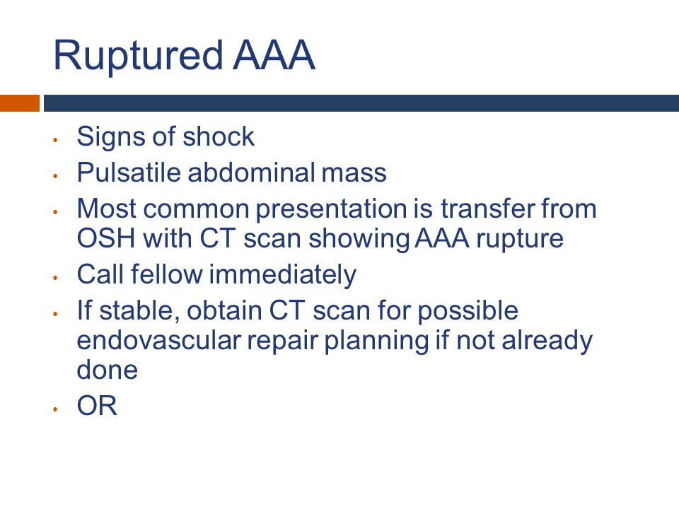 Ruptured AAA Signs of shock Pulsatile abdominal mass