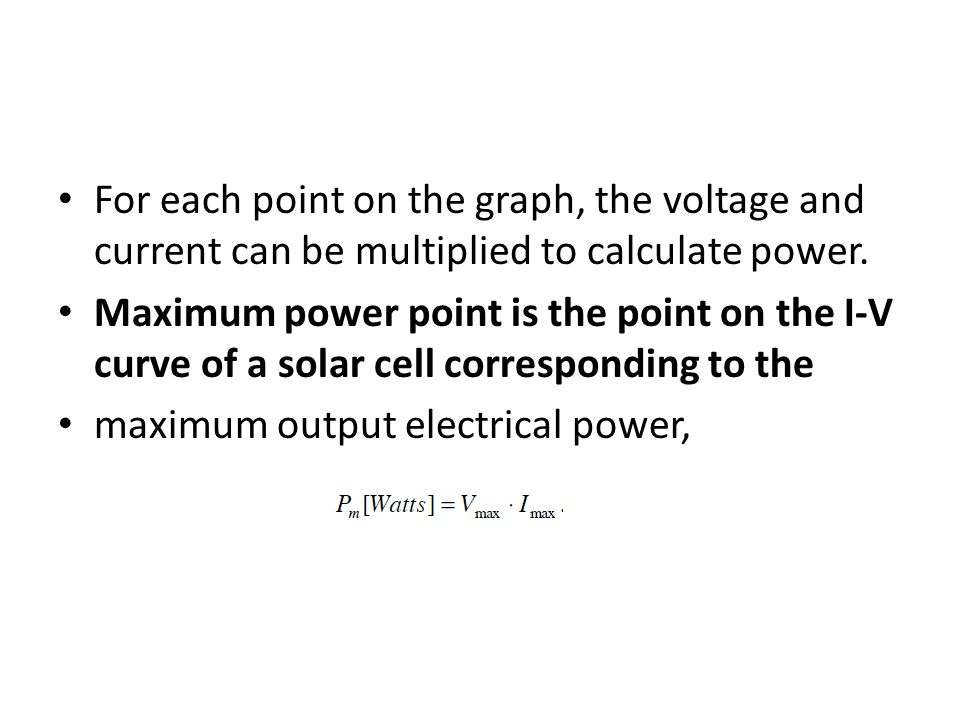 For each point on the graph, the voltage and current can be multiplied to calculate power.