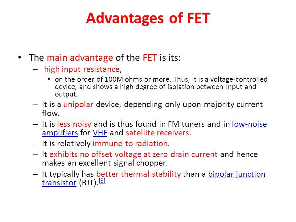 Advantages of FET The main advantage of the FET is its: