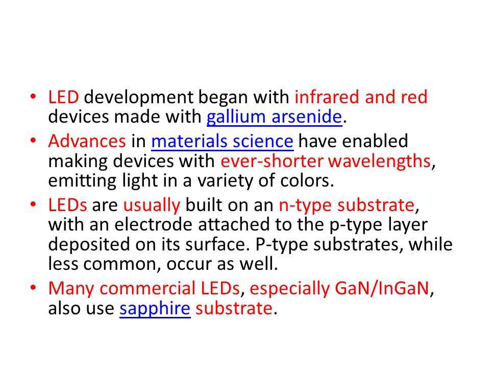 LED development began with infrared and red devices made with gallium arsenide.