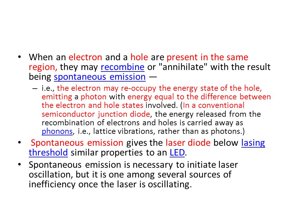 When an electron and a hole are present in the same region, they may recombine or annihilate with the result being spontaneous emission —