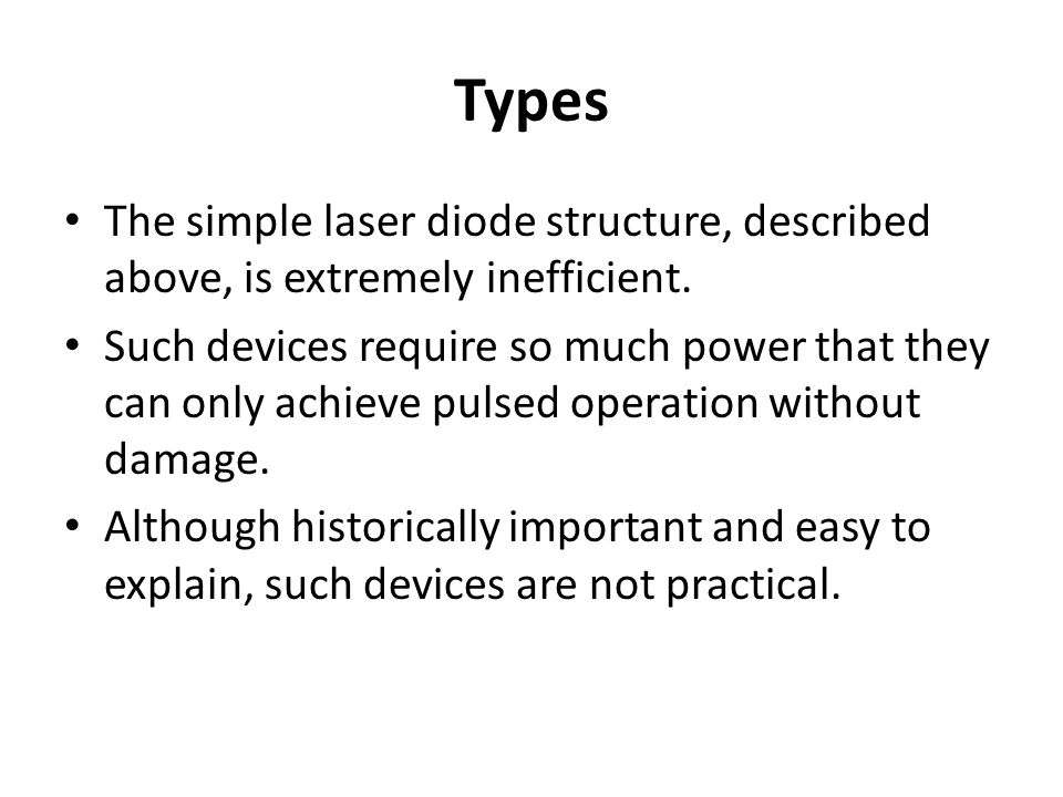 Types The simple laser diode structure, described above, is extremely inefficient.