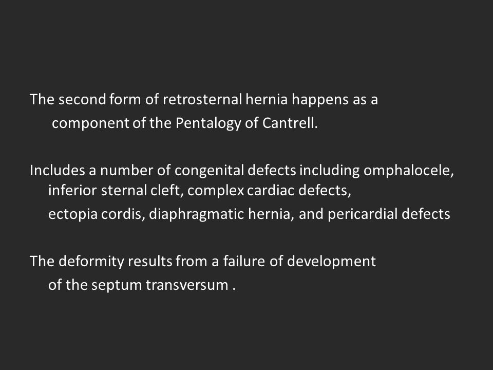 The second form of retrosternal hernia happens as a component of the Pentalogy of Cantrell.