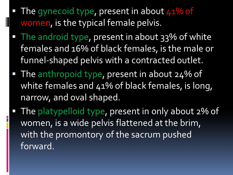 The gynecoid type, present in about 41% of women, is the typical female pelvis.