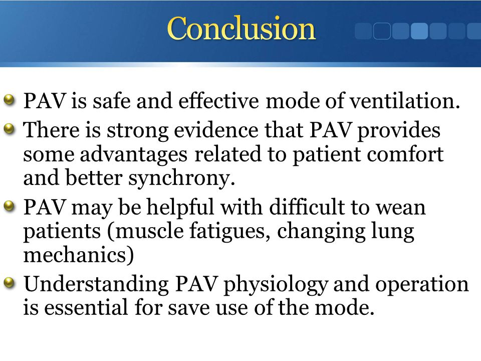 Conclusion PAV is safe and effective mode of ventilation.